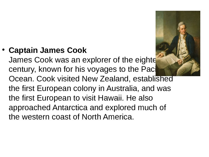 • Captain James Cook was an explorer of the eighteenth century, known for his