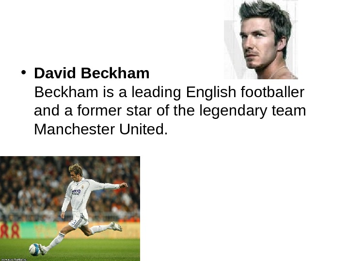 • David Beckham is a leading English footballer and a former star of the
