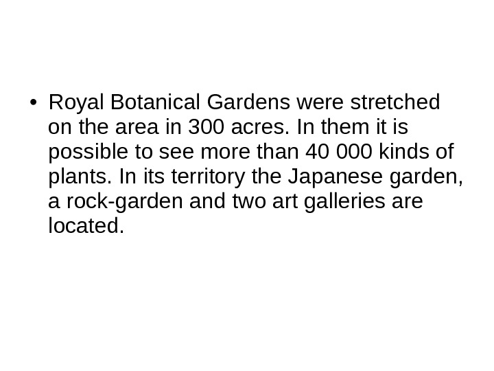 • Royal Botanical Gardens were stretched on the area in 300 acres. In them