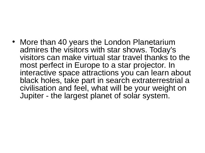 • More than 40 years the London Planetarium admires the visitors with star shows.