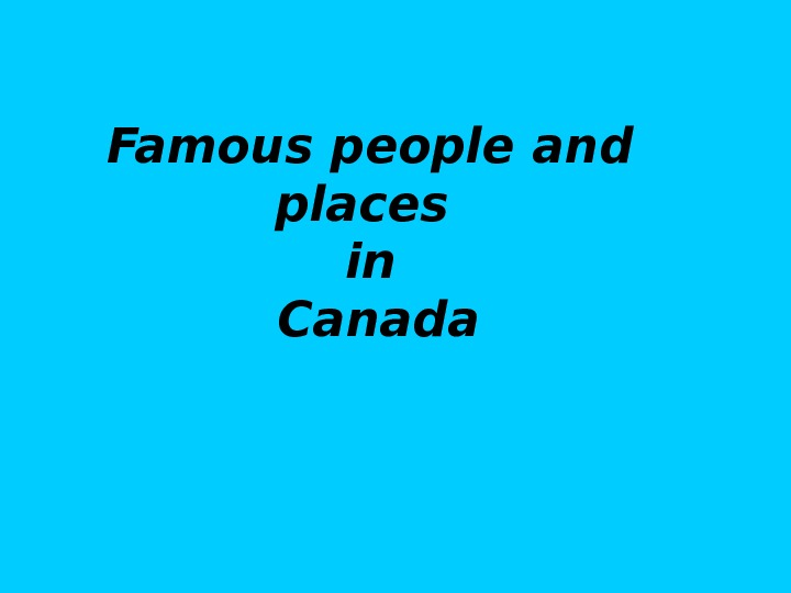 Famous people and places in Canada