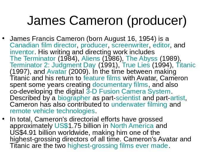 James Cameron (producer) • James Francis Cameron (born August 16, 1954) is a Canadian
