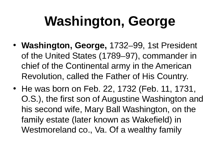 Washington, George • Washington, George,  1732– 99, 1 st President of the United