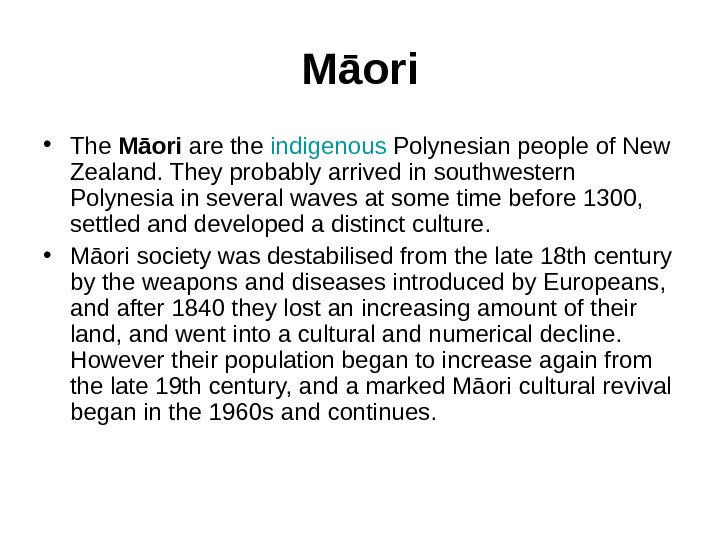 Māori • The Māori are the indigenous Polynesian people of New Zealand. They probably