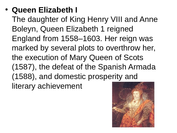 • Queen Elizabeth I  The daughter of King Henry VIII and Anne Boleyn,