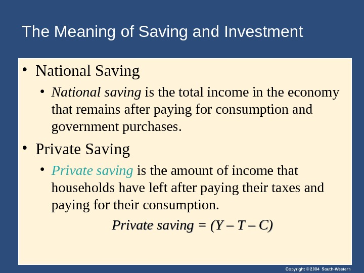 Copyright © 2004 South-Western. The Meaning of Saving and Investment • National Saving • National saving