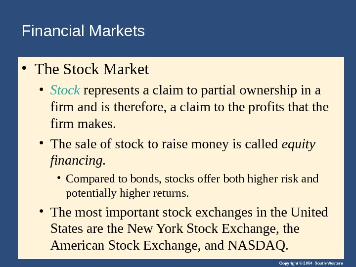 Copyright © 2004 South-Western. Financial Markets  • The Stock Market • Stock represents a claim