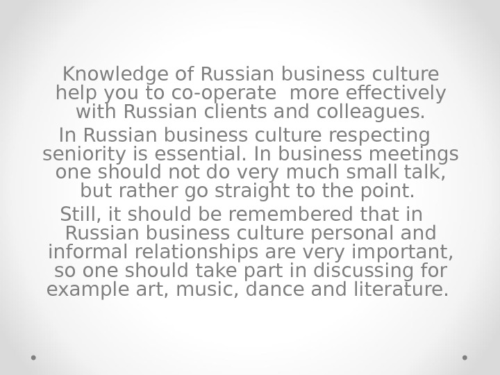 Knowledge of Russian business culture help you to сo -o perate  more effectively with Russian