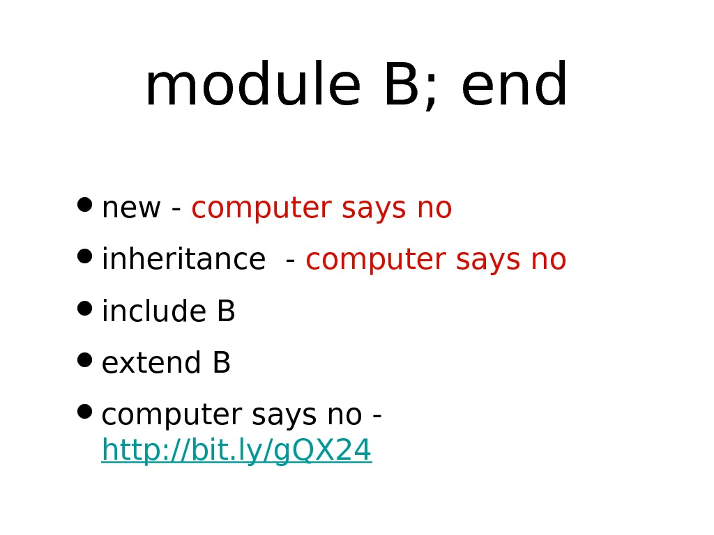 module B; end • new - computer says no • inheritance - computer says no •