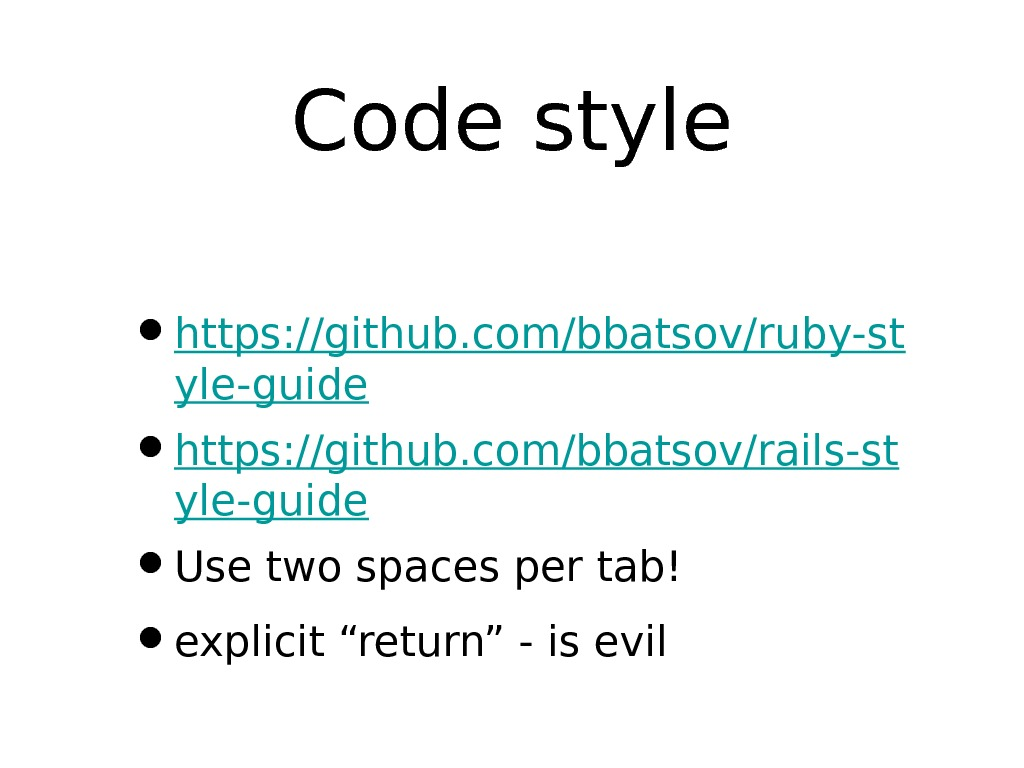 Code style • https: //github. com/bbatsov/ruby-st yle-guide • https: //github. com/bbatsov/rails-st yle-guide • Use two spaces
