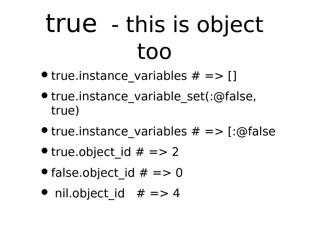 true  - this is object too • true. instance_variables # = [] • true. instance_variable_set(: