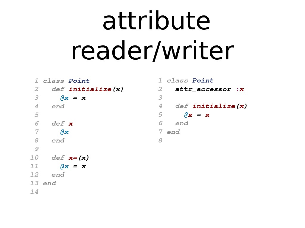 attribute reader/writer 1 class Point 2 def initialize (x) 3 @x =x 4 end 5