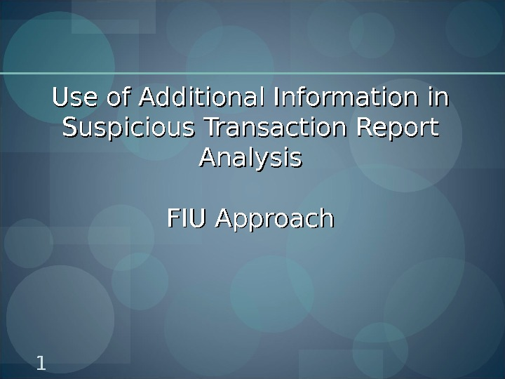 Use of Additional Information in Suspicious Transaction Report Analysis FIU Approach 1