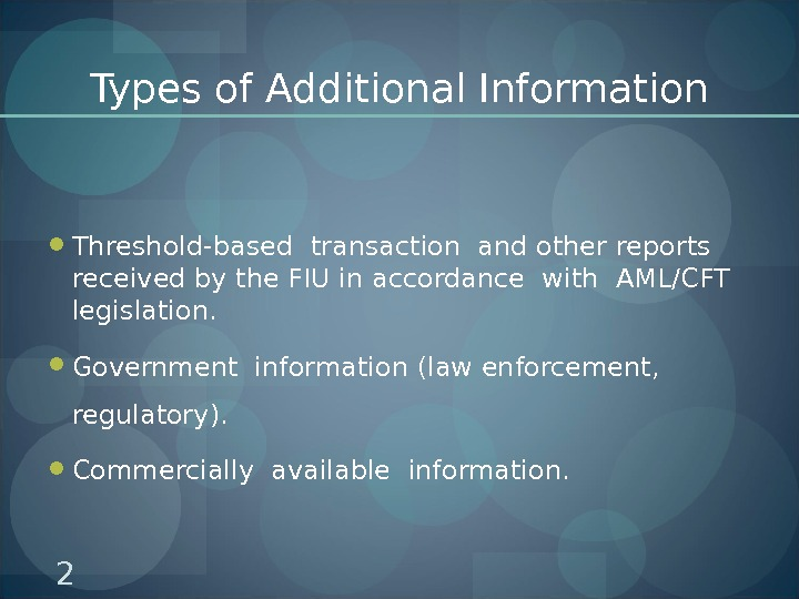 Types of Additional Information Threshold-based transaction and other reports  received by the FIU in accordance