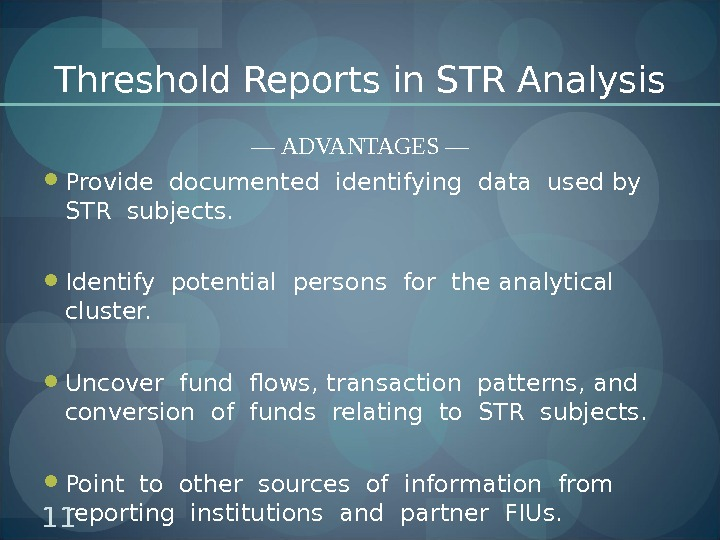 Threshold Reports in STR Analysis — ADVANTAGES — Provide documented identifying data used by  STR