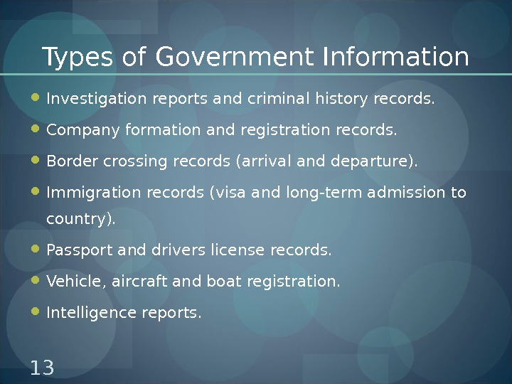 Types of Government Information Investigation reports and criminal history records.  Company formation and registration records.