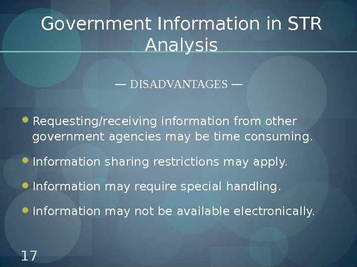 Government Information in STR Analysis — DISADVANTAGES — Requesting/receiving information from other government agencies may be