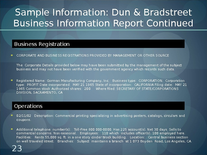 Sample Information: Dun & Bradstreet Business Information Report Continued CORPORATE AND BUSINESS REGISTRATIONS PROVIDED BY MANAGEMENT
