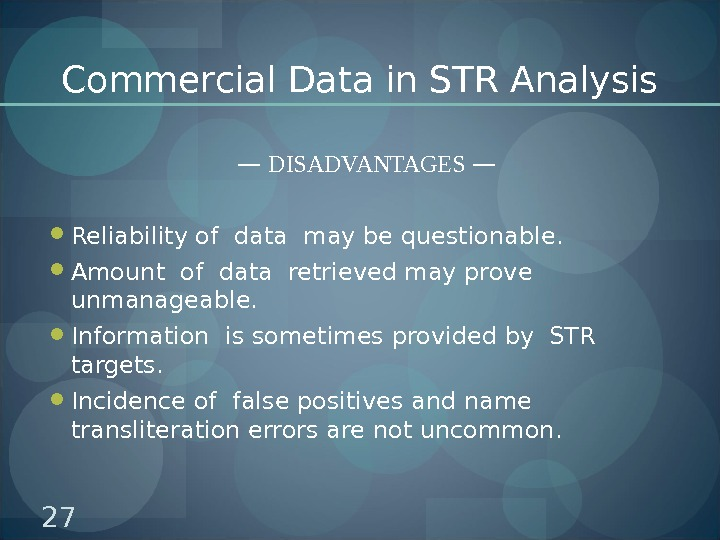 Commercial Data in STR Analysis — DISADVANTAGES — Reliability of data may be questionable.  Amount