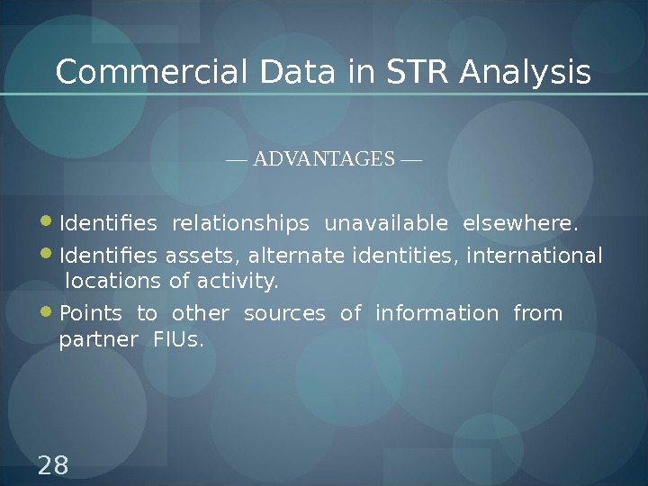 Commercial Data in STR Analysis — ADVANTAGES — Identifies relationships unavailable elsewhere.  Identifies assets, alternate