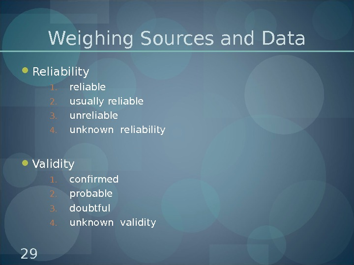 Weighing Sources and Data Reliability 1. reliable 2. usually reliable 3. unreliable 4. unknown reliability Validity