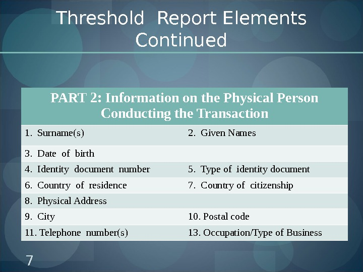 Threshold Report Elements Continued PART 2: Information on the Physical Person Conducting the Transaction 1.