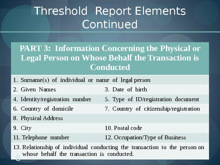 Threshold Report Elements Continued PART 3:  Information Concerning the Physical or Legal Person on Whose