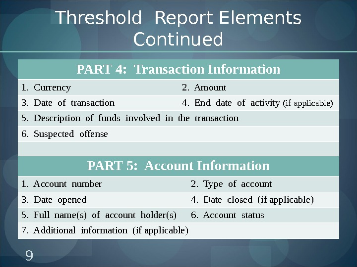 Threshold Report Elements Continued PART 4:  Transaction Information 1.  Currency 2.  Amount 3.