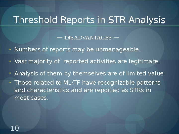 Threshold Reports in STR Analysis — DISADVANTAGES — • Numbers of reports may be unmanageable.