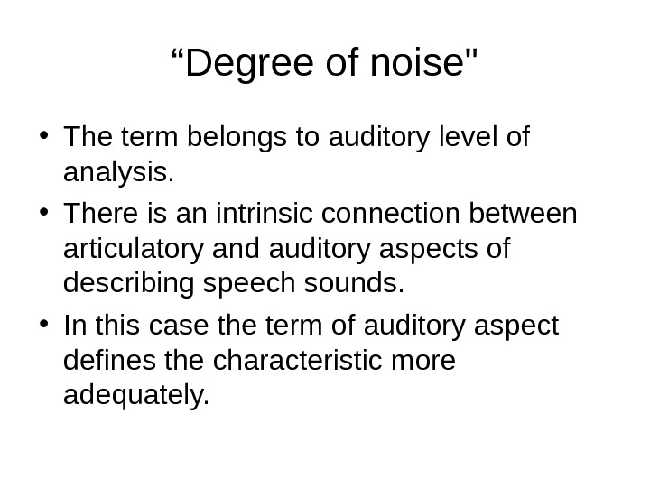 """ Degree of noise • The term belongs to auditory level of analysis.  • There"