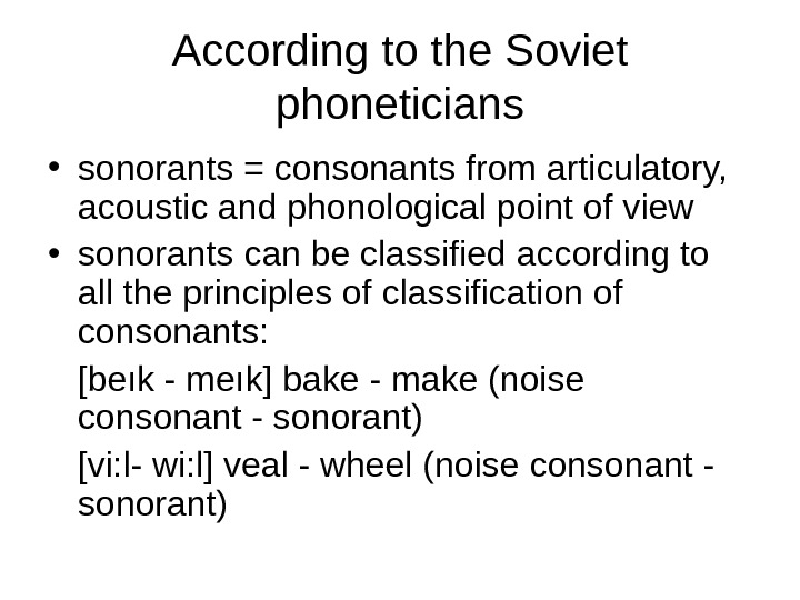 According to the Soviet phoneticians • sonorants = consonants from articulatory,  acoustic and phonological point