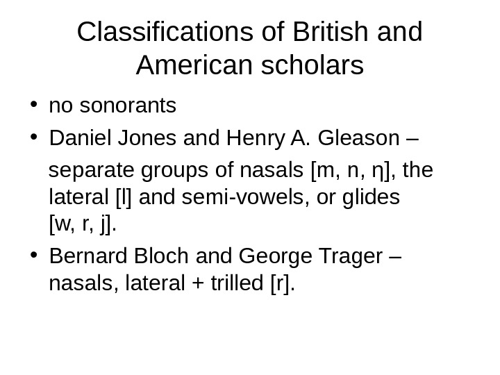 Classifications of British and American scholars • no sonorants  • Daniel Jones and Henry A.
