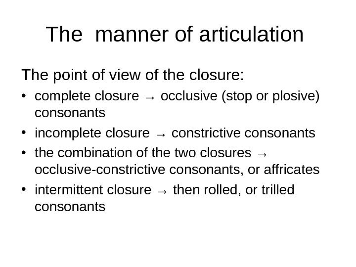 The manner of articulation  The point of view of the closure:  • complete closure