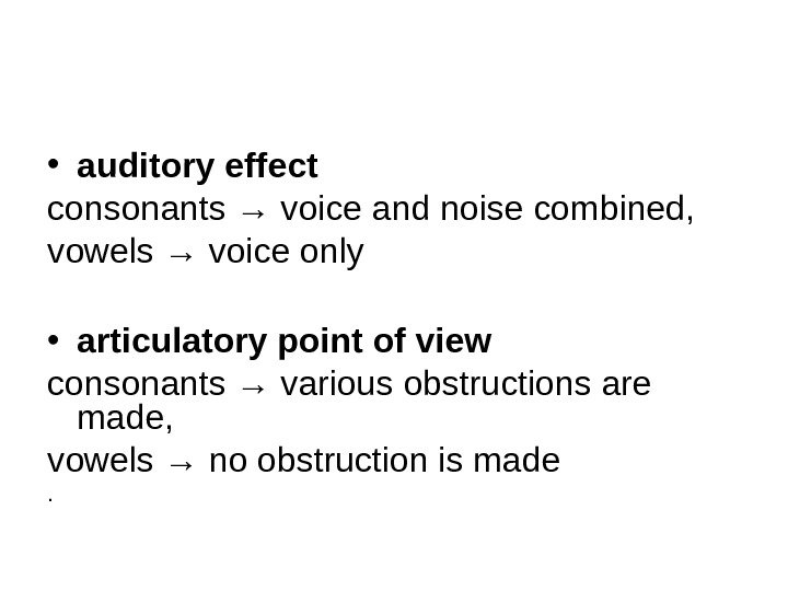 • auditory effect  consonants → voice and noise combined, vowels → voice only •