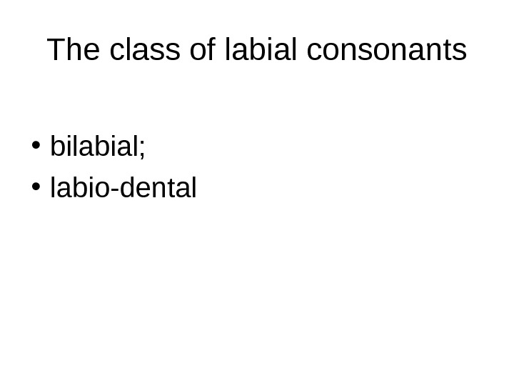 The class of labial consonants • bilabial;  • labio-dental