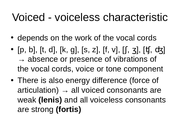 Voiced - voiceless characteristic  • depends on the work of the vocal cords • [p,