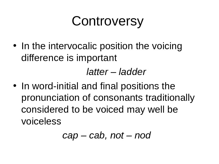 Controversy  • In the intervocalic position the voicing difference is important   latter –
