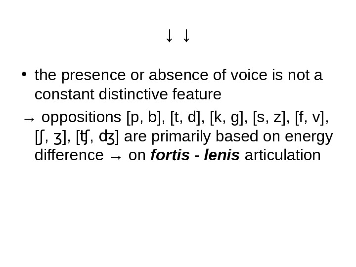 ↓ ↓ • the presence or absence of voice is not a constant distinctive feature →