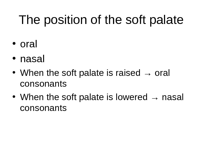 The position of the soft palate  • oral  • nasal  • When the