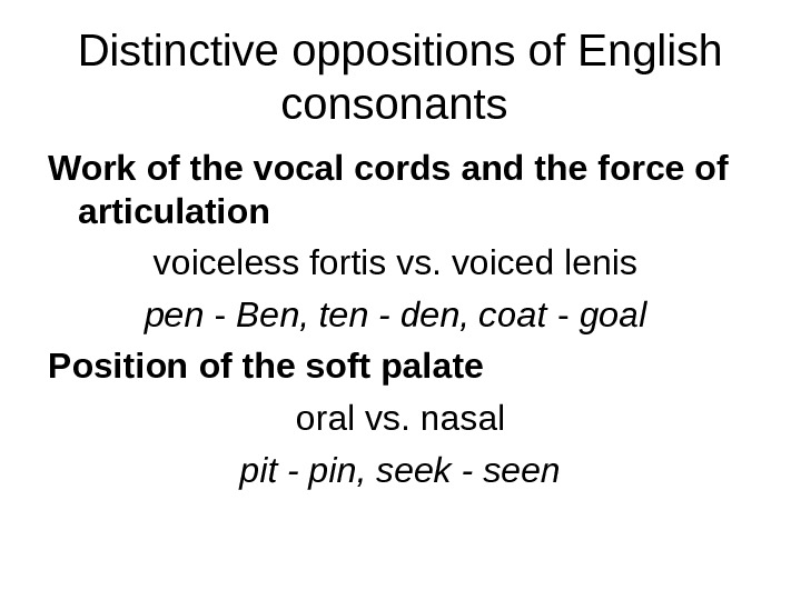 Distinctive oppositions of English consonants  Work of the vocal cords and the force of articulation
