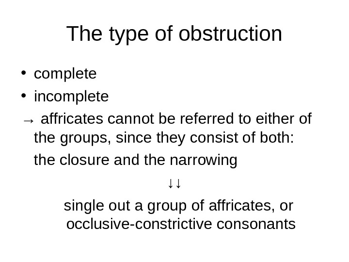 The type of obstruction • complete  • incomplete → affricates cannot be referred to either