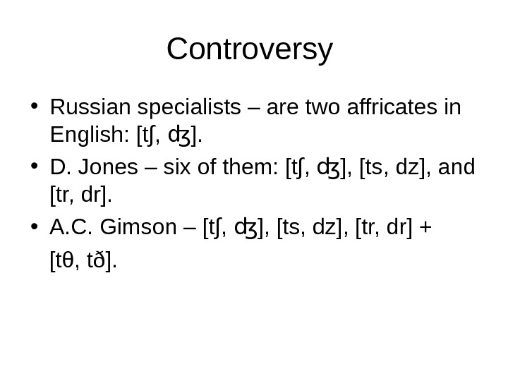 Controversy  • Russian specialists – are two affricates in English: [t∫,  ]. ʤ •
