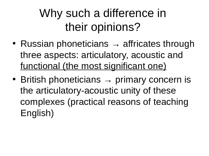 Why such a difference in their opinions?  • Russian phoneticians → affricates through three aspects: