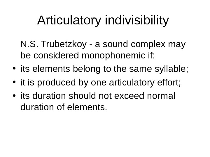 Articulatory indivisibility  N. S. Trubetzkoy - a sound complex may be considered monophonemic if: