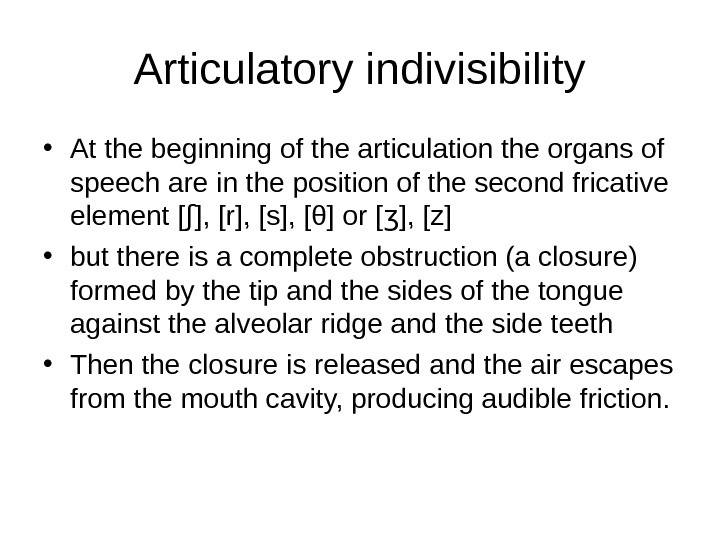 Articulatory indivisibility • At the beginning of the articulation the organs of speech are in the