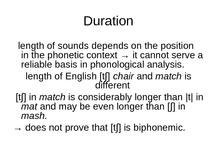 Duration length of sounds depends on the position in the phonetic context → it cannot serve