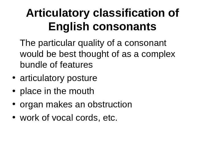 Articulatory classification of English consonants The particular quality of a consonant would be best thought of