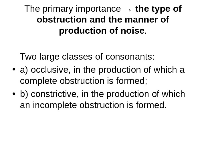 The primary importance → the type of obstruction and the manner of production of noise.