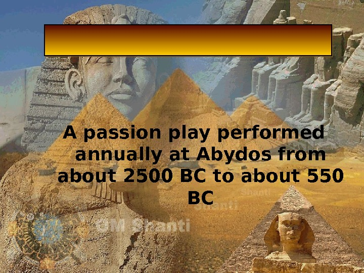 A passion play performed annually at Abydos from about 2500 BC to about 550