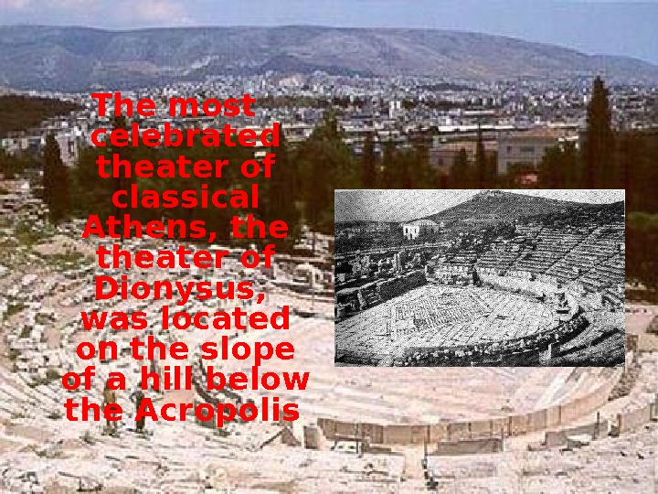 The most celebrated theater of classical Athens, theater of Dionysus,  was located on